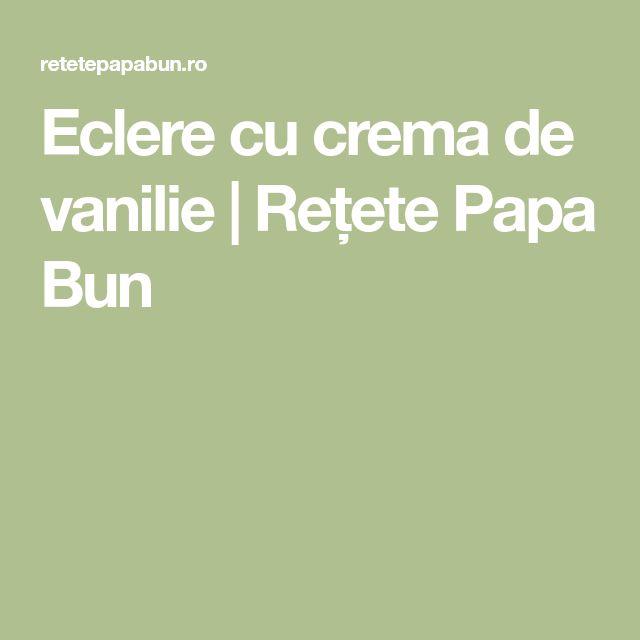 Eclere cu crema de vanilie | Rețete Papa Bun