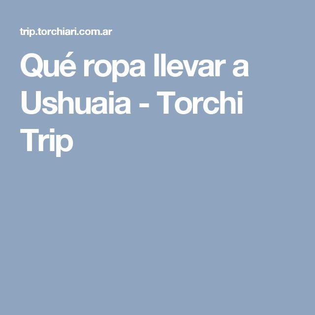 Qué ropa llevar a Ushuaia - Torchi Trip