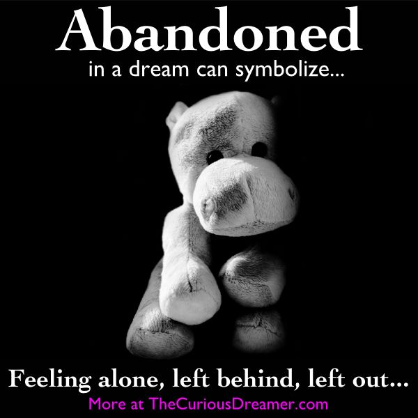 If you dream that you are abandoned, it might mean    More dream