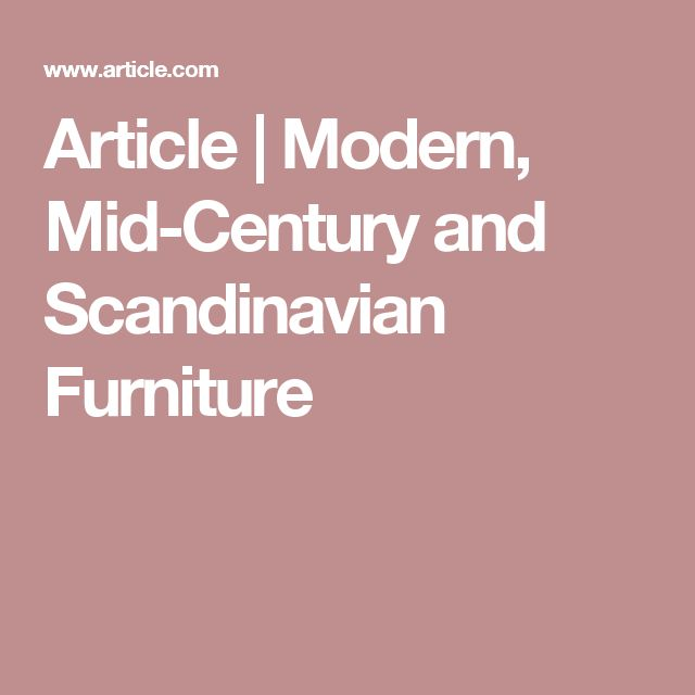 FURNITURE //  Article | Modern, Mid-Century and Scandinavian Furniture