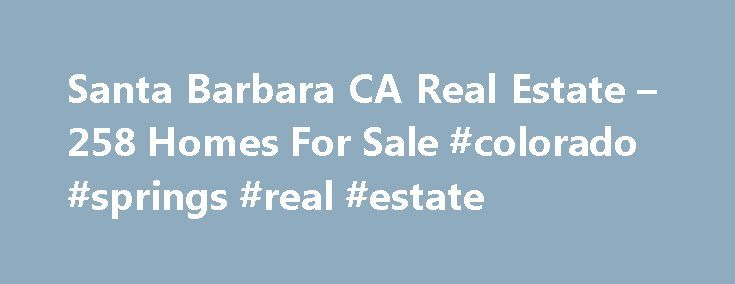 Santa Barbara CA Real Estate – 258 Homes For Sale #colorado #springs #real #estate http://real-estate.remmont.com/santa-barbara-ca-real-estate-258-homes-for-sale-colorado-springs-real-estate/  #real estate santa barbara # Santa Barbara CA Real Estate For Sale By Agent By Owner New Construction Foreclosures These properties are currently listed for sale. They are owned by a bank or a lender who took ownership through foreclosure proceedings. These are also known as bank-owned or real estate…