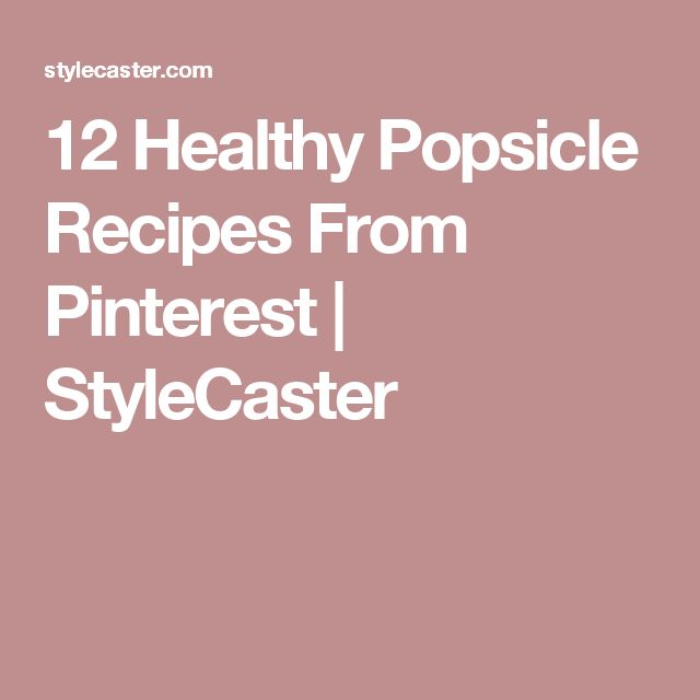 12 Healthy Popsicle Recipes From Pinterest | StyleCaster