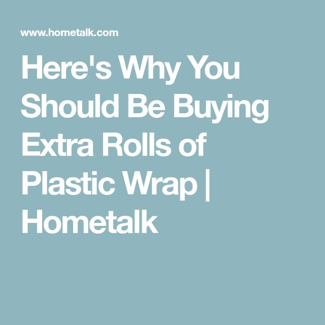 Here's Why You Should Be Buying Extra Rolls of Plastic Wrap | Hometalk