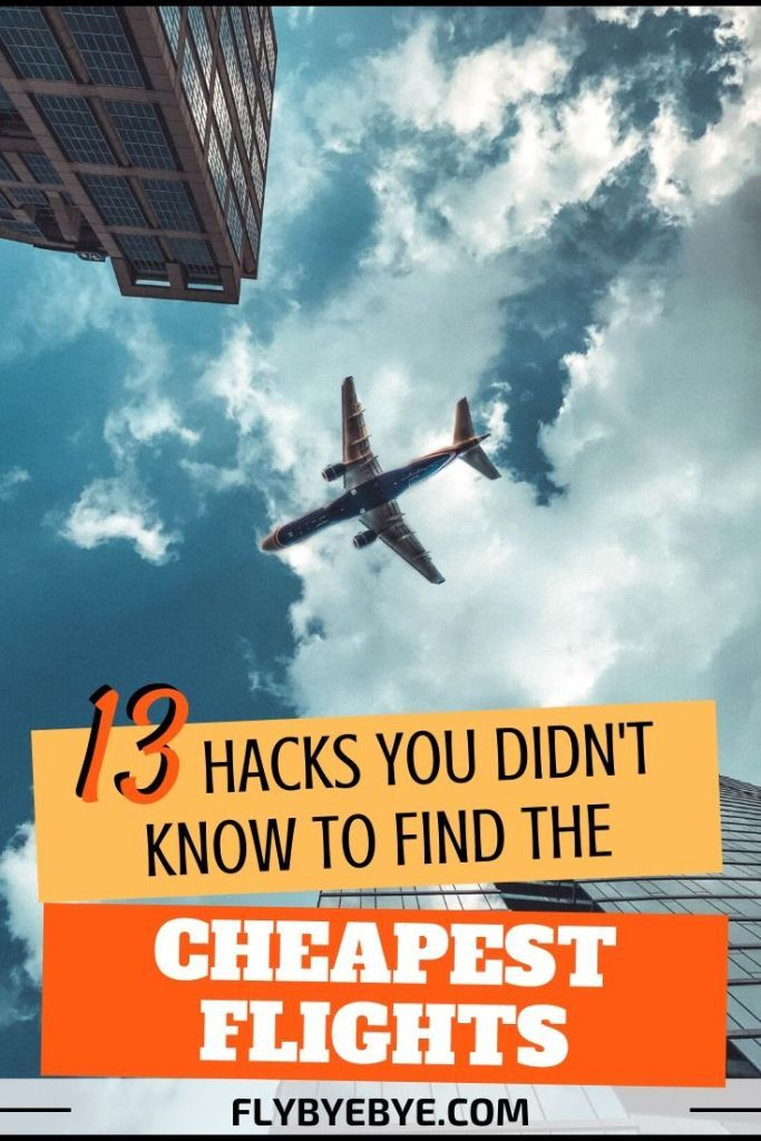 13 Hacks To Always Book The Cheapest Flight To Anywhere Travel Tips Budget Travel Tips How To Fly Cheap