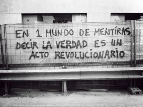 En un mundo de mentiras decir la verdad es un acto revolucionario