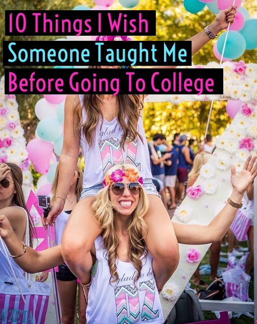 10 Things I Wish Someone Taught Me Before Going To College