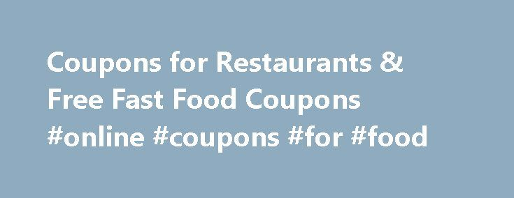 Coupons for Restaurants & Free Fast Food Coupons #online #coupons #for #food http://coupons.remmont.com/coupons-for-restaurants-free-fast-food-coupons-online-coupons-for-food/  #free fast food coupons # Coupons for Restaurants The list: a list of Free Printable Coupons for Restaurants and Fast Food Coupons, like Olive Garden, Red Lobster, Applebees, Chilis & Outback Steakhouse and many other Chains as they're available! Simply click on the links to see what is available and read the offers…