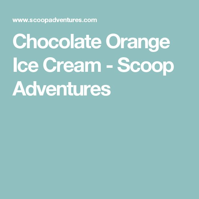 Chocolate Orange Ice Cream - Scoop Adventures