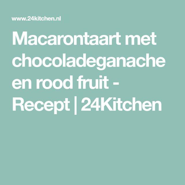 Macarontaart met chocoladeganache en rood fruit - Recept | 24Kitchen