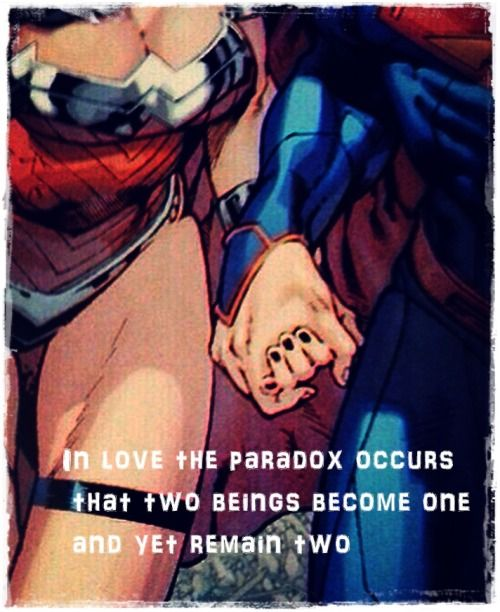 Superman/Wonder Woman- In love the paradox occurs that two beings become one and yet remain two. - Erich Fromm