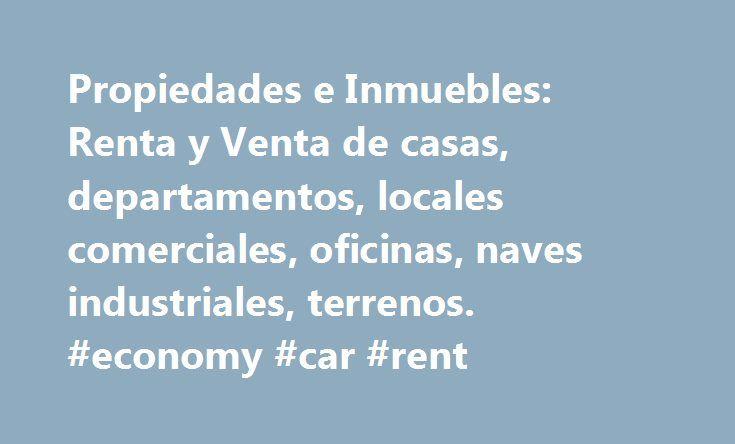Propiedades e Inmuebles: Renta y Venta de casas, departamentos, locales comerciales, oficinas, naves industriales, terrenos. #economy #car #rent http://remmont.com/propiedades-e-inmuebles-renta-y-venta-de-casas-departamentos-locales-comerciales-oficinas-naves-industriales-terrenos-economy-car-rent/  #departamentos en el df # Accede de forma rбpida a las propiedades inmuebles mбs buscadas en zonaprop.com segъn el tipo de operaciуn renta, compra o renta vacacional. Propiedades en Renta…