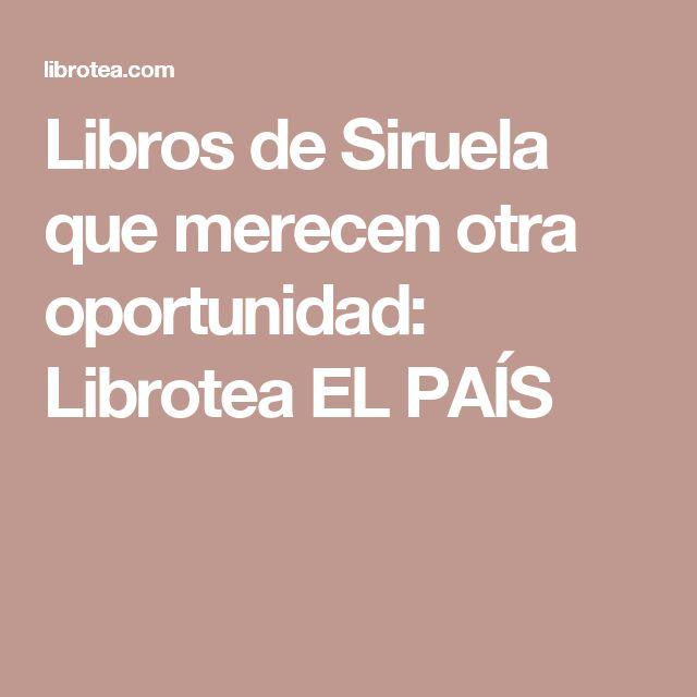 Libros de Siruela que merecen otra oportunidad: Librotea EL PAÍS