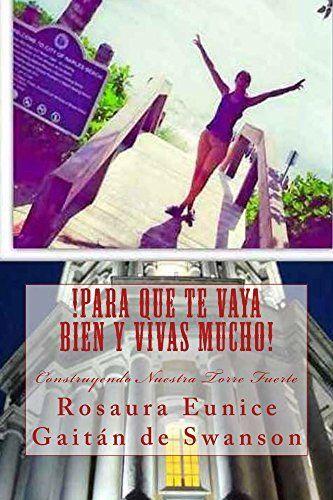 !Para Que Te Vaya Bien Y Vivas Mucho!: Construyendo Nuestra Torre Fuerte (La Familia Bajo Ataque nº 3) (Spanish Edition) by Rosaura Gaitán de Swanson, http://www.amazon.com/dp/B00VKVL4S0/ref=cm_sw_r_pi_dp_WFApvb0XPANQ1