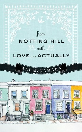 From Notting Hill With Love . . . Actually by Ali McNamara tells the story of a film fanatic who moves to London and hopes to live out her own movie-like happily ever after.
