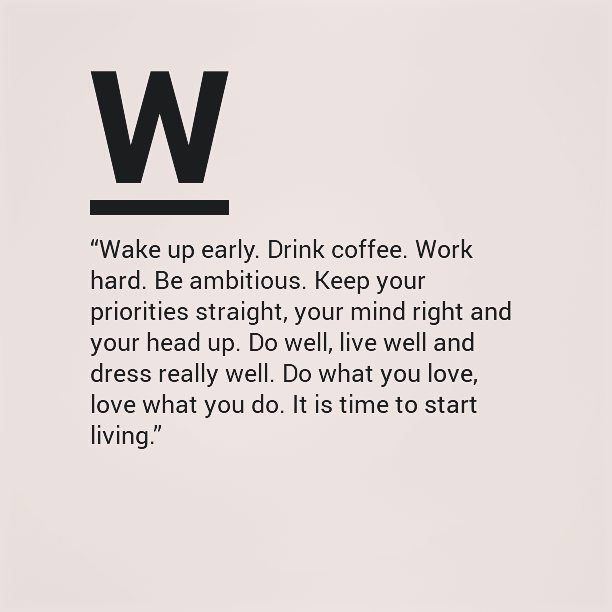 Do well, live well and dress really well. Do what you love, love what you do. It is time to start living.