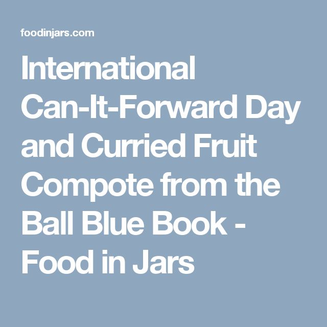 International Can-It-Forward Day and Curried Fruit Compote from the Ball Blue Book - Food in Jars