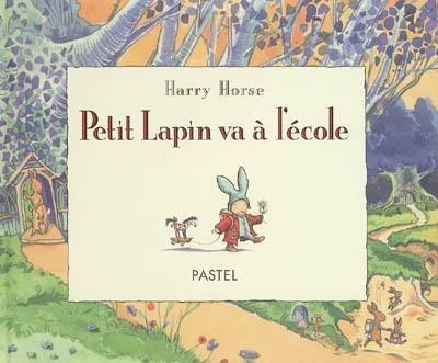 Petit Lapin va à l'école - C'est aujourd'hui le premier jour d'école de Petit Lapin. Il tient à y emmener Billy Cheval, mais sa mère lui explique que les chevaux de bois ne vont pas à l'école./ Harry Horse ; [texte français de Claude Lager]