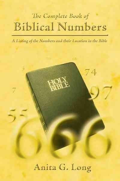 The Complete Book of Biblical Numbers: A Listing of the Numbers and Their Location in the Bible