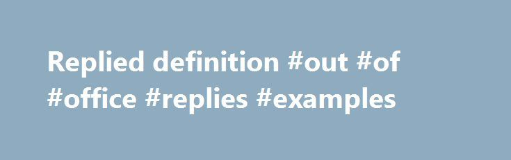 Replied definition #out #of #office #replies #examples http://reply.remmont.com/replied-definition-out-of-office-replies-examples/  intransitive verb 1a. to be or to stay at rest in a horizontal position. be prostrate. rest. recline lie motionless lie asleep b. to assume a horizontal position —often used with downcarchaic. to reside temporarily. stay for the night. lodge d. to have sexual intercourse —used with withe. to remain inactive (as in concealment) lie […]