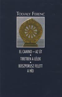 Borító: El Camino-Az út - Tibetben a lélek - Boszporusz felett a híd (Díszbobozban) (Könyv) - Tolvaly Ferenc