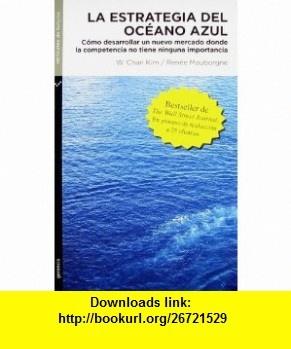 La Estrategia del Oceano Azul (Spanish Edition) (9789584506658) W. Chan Kim, Renee Mauborgne, Adriana de Hassan , ISBN-10: 958450665X  , ISBN-13: 978-9584506658 ,  , tutorials , pdf , ebook , torrent , downloads , rapidshare , filesonic , hotfile , megaupload , fileserve