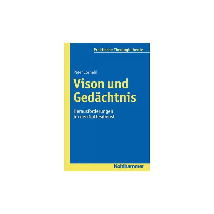 Vision Und Gedachtnis : Herausforderungen Fur Den Gottesdienst (Paperback) (Peter Cornehl)