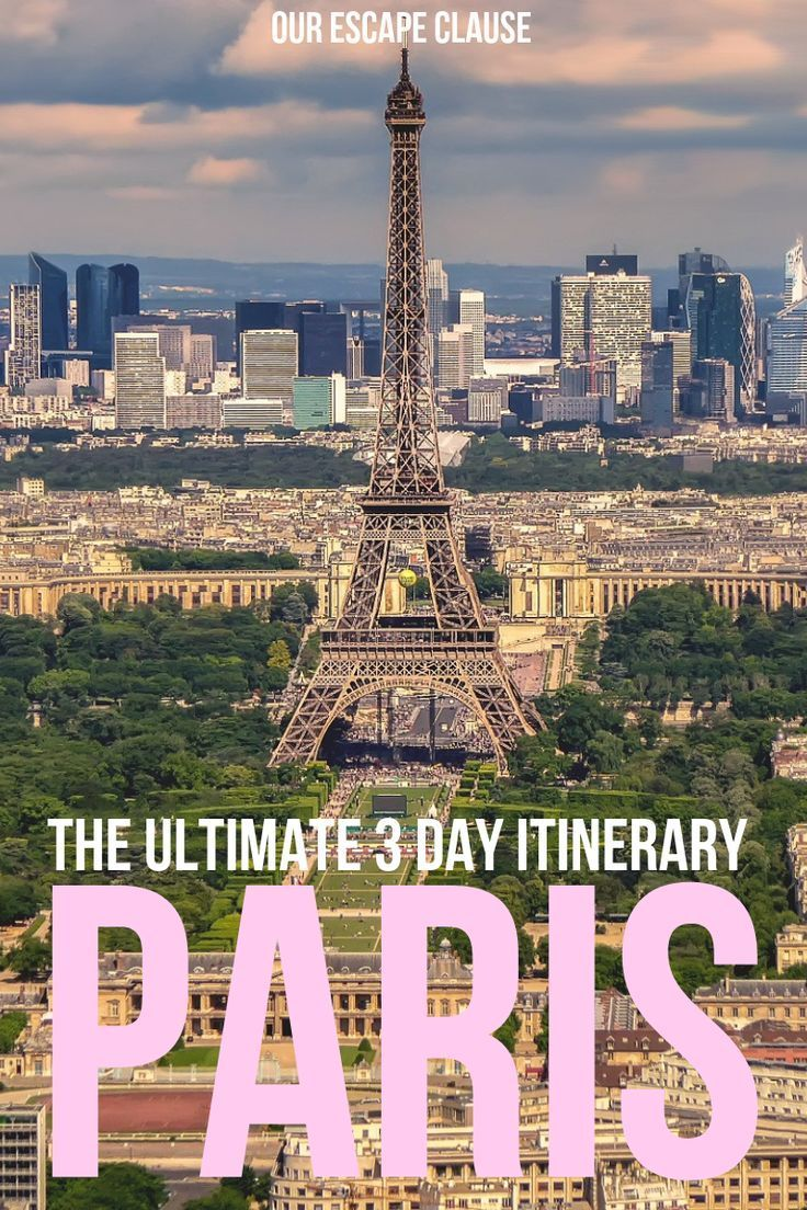 The Ultimate 3 Days In Paris Itinerary Our Escape Clause Paris Itinerary Europe Travel Travel