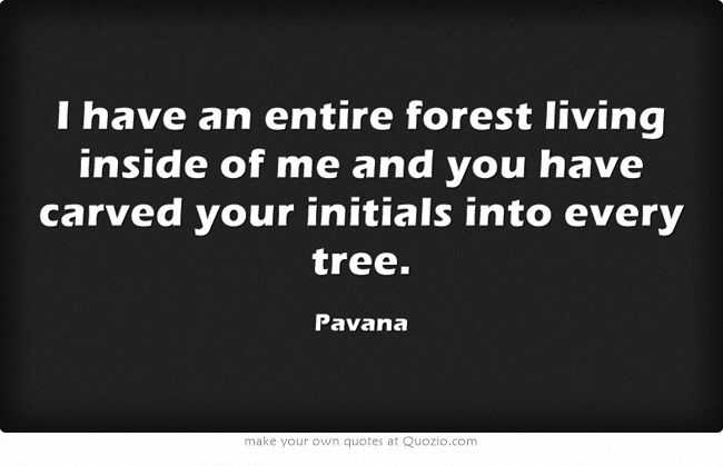 I Have An Entire Forest Living Inside Of Me And You Have