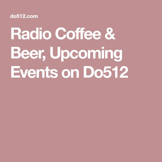 Radio Coffee & Beer, Upcoming Events on Do512