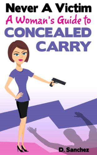 Never A Victim – A Woman's Guide to Concealed Carry | Love yourself