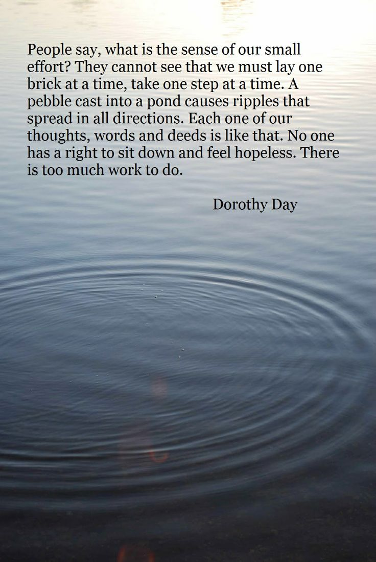 """""""...No one has a right to sit down and feel helpless. There is too much work to do."""" (Dorothy Day)"""