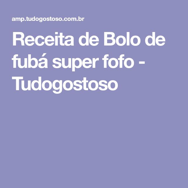 Receita de Bolo de fubá super fofo - Tudogostoso