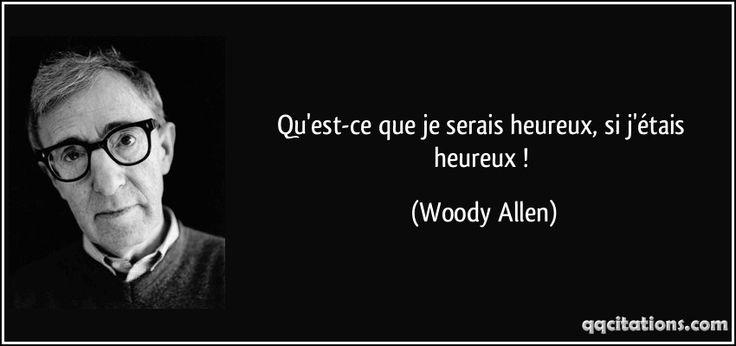 Qu'est-ce que je serais heureux, si j'étais heureux ! (Woody Allen) #citations #WoodyAllen