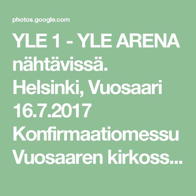 YLE 1 - YLE ARENA nähtävissä.  Helsinki, Vuosaari 16.7.2017  Konfirmaatiomessu Vuosaaren kirkossa.Jumalalle kiitos ihanista nuorista! Jumalan käsinä sain jakaa ehtoollisviiniä tilaisuudessa. Rukous nuoren puolesta ei tyhjänä palaa!  - Google Kuvat
