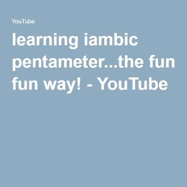 learning iambic pentameter...the fun way! - YouTube