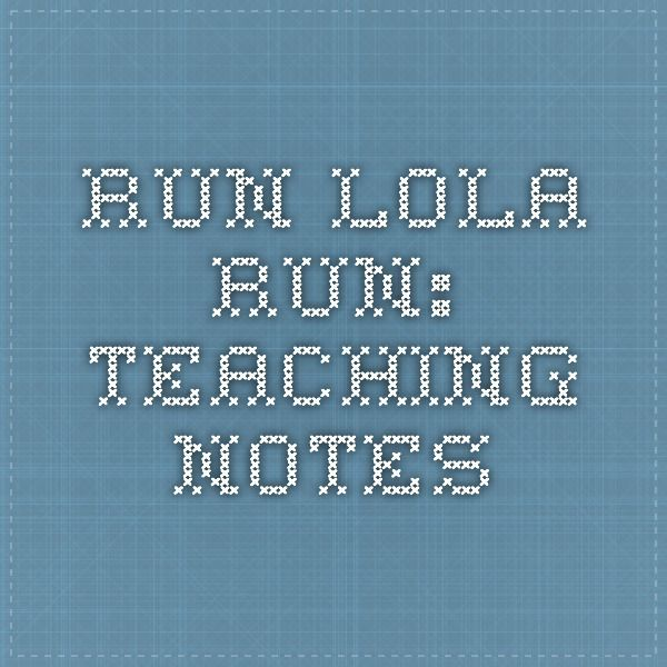 Run Lola Run: Teaching Notes