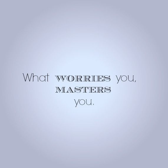 Don't let worry rule your life! Check out my blog for more! http://findingjoyandbeauty.blogspot.fi/2013/10/soul-sunday-is-your-worry-mastering-you.html
