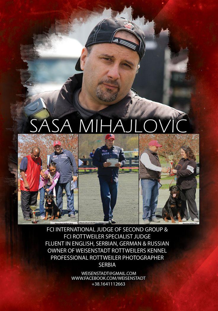 Sasa Mihajlovic FCI International Judge of Second Group & FCI Rottweiler Specialist Judge Fluent in English, Serbian, German & Russian Owner of  Weisenstadt Rottweilers Kennel Professional Rottweiler photographer