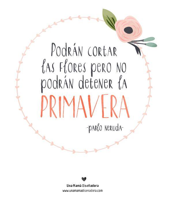 Podrán cortar las flores pero no podrán detener la primavera. Pablo Neruda #citas