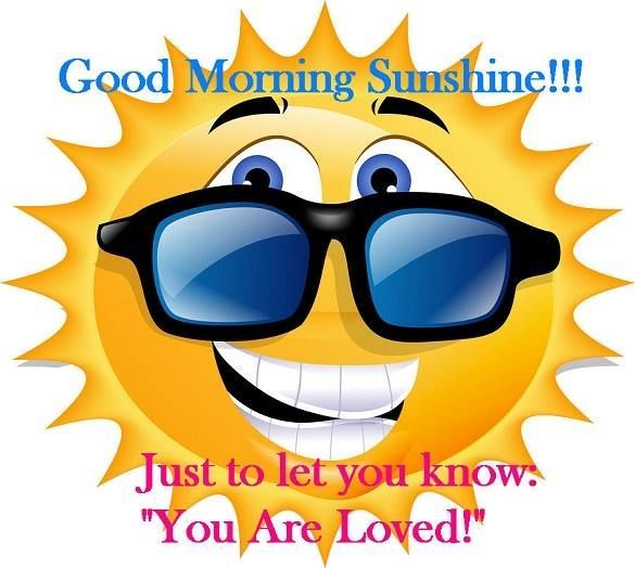 Good Morning Sunshine, Just To Let You Know: You Are Loved morning good morning morning quotes good morning quotes good morning greetings