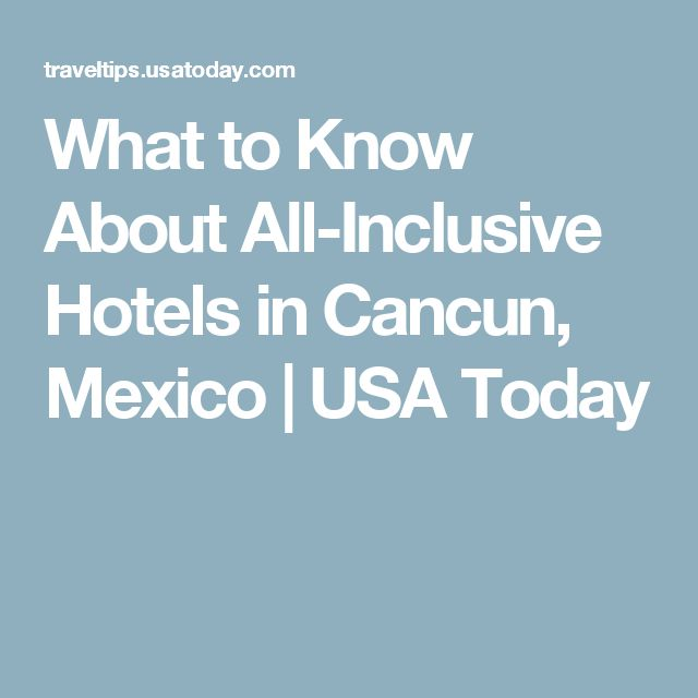 What to Know About All-Inclusive Hotels in Cancun, Mexico | USA Today