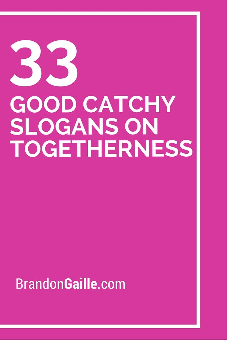 33 Good Catchy Slogans On Togetherness