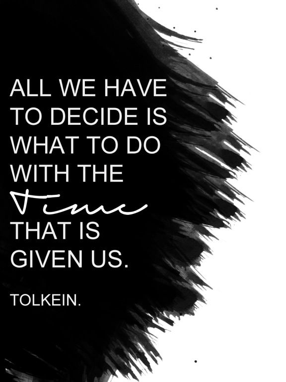 All we have to decide is what to do with the time that is given us - Tolkien quotes