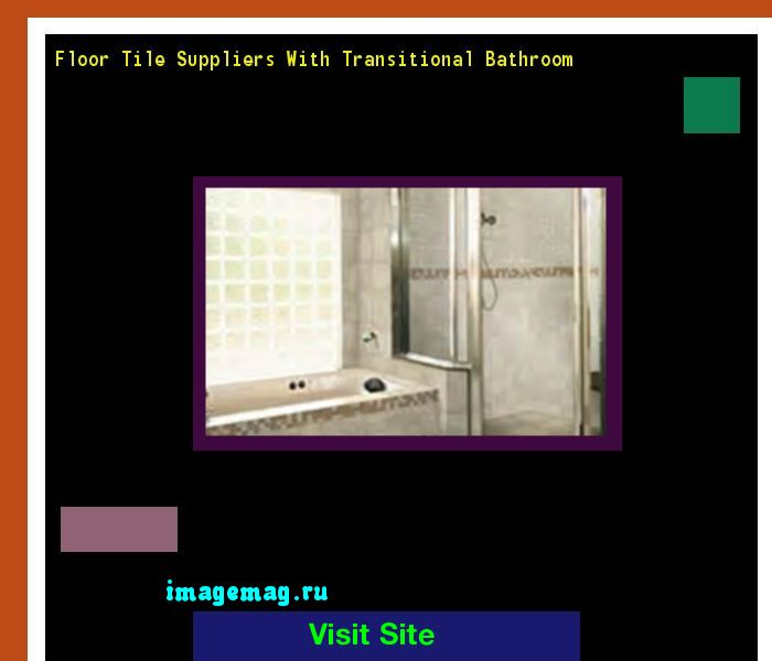 Floor Tile Suppliers With Transitional Bathroom 075430 - The Best Image Search