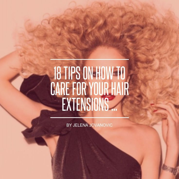 18 Tips on How to Care for Your Hair #Extensions ... - Hair