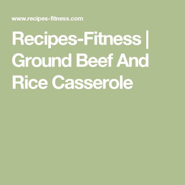 Recipes-Fitness | Ground Beef And Rice Casserole