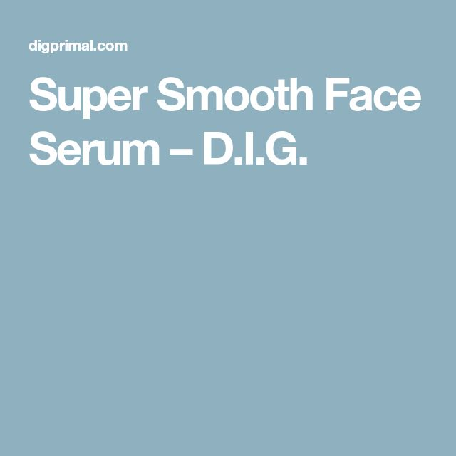 Super Smooth Face Serum – D.I.G.