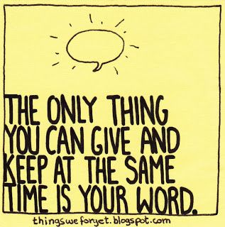 1111: The only thing you can give and keep at the same time is your word.