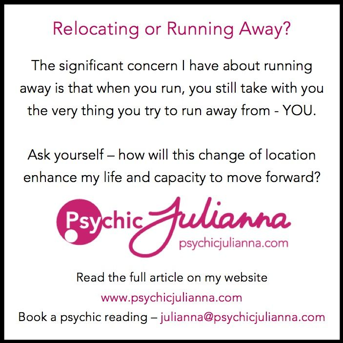 Are you running away or relocating? Read my full blog post on my website - www.psychicjulianna.com