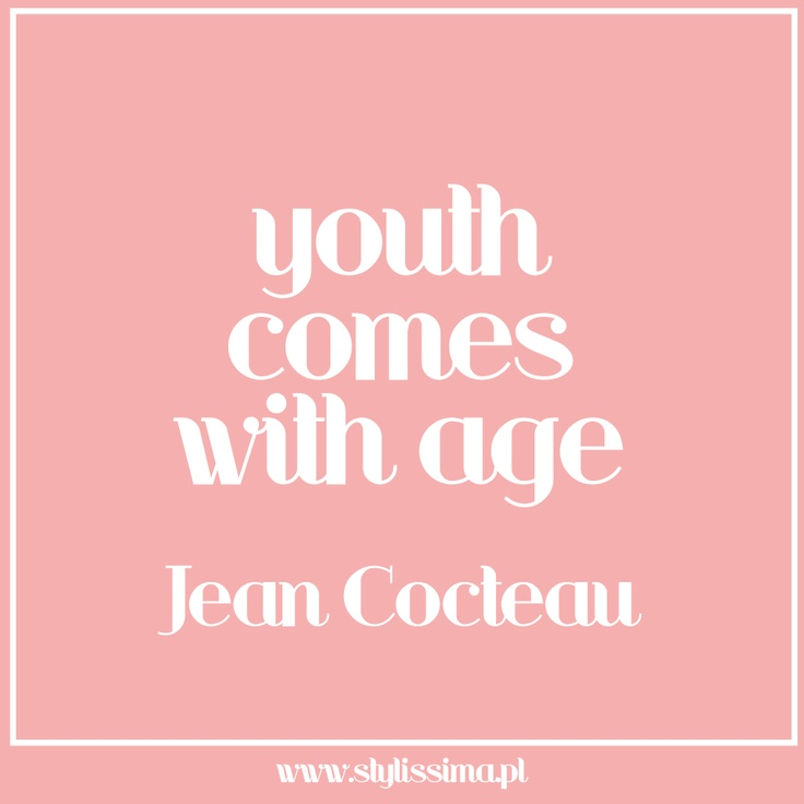 Quotes About Aging: Youth Comes With Age - Jean Cocteau